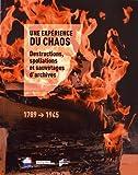 Une expérience du chaos - Destructions, spoliations et sauvetages d'archives 1789-1945