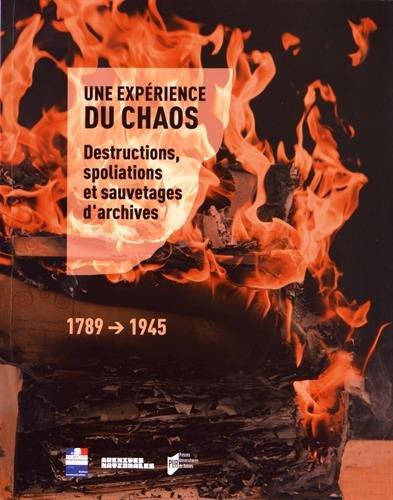 Une expérience du chaos: Destructions, spoliations et sauvetages d'archives 1789-1945 par Gilles Désiré dit Gosset
