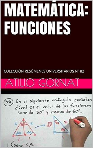 MATEMÁTICA: FUNCIONES: COLECCIÓN RESÚMENES UNIVERSITARIOS Nº 82 por Atilio Gornat