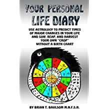 """Your Personal Life Diary: Use Astrology to predict times of major changes in your life and sow, reap, and harvest your own """"crop"""" without a Birth Chart (English Edition)"""