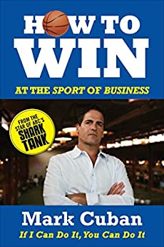 How to Win at the Sport of Business: If I Can Do It, You Can Do It (English Edition) par [Cuban, Mark]