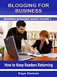 Blogging for Business: How to Keep Readers Returning (Business Blogging Book 1) (English Edition)