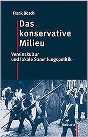 Das konservative Milieu. Vereinskultur und lokale Sammlungspolitik in ost- und westdeutschen Regionen (1990 Verein)