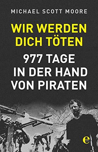 Wir werden dich töten: 977 Tage in der Hand von Piraten