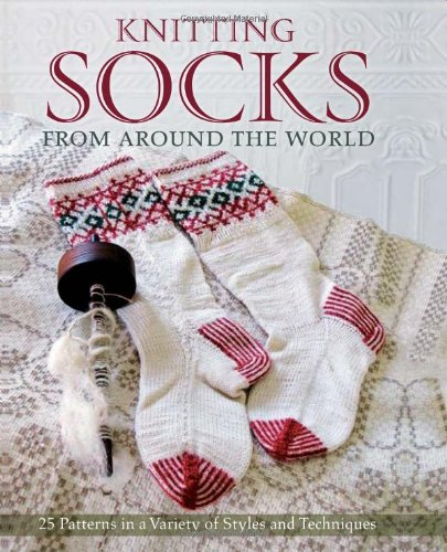 Knitting Socks from Around the World: 25 Patterns in a Variety of Styles and Techniques -