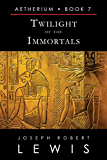 Aetherium, Book 7: Twilight of the Immortals (English Edition)