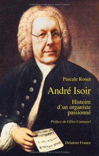Andre Isoir, Histoire d'un Organiste Passionne