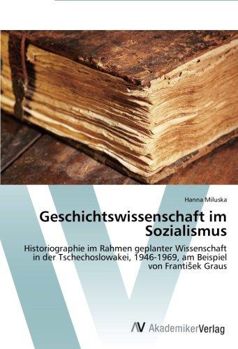 Geschichtswissenschaft im Sozialismus: Historiographie im Rahmen geplanter Wissenschaft in der Tschechoslowakei, 1946-1969, am Beispiel von František Graus -
