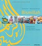 Bismillah: Orientalische Köstlichkeiten aus Marokkos Küchen