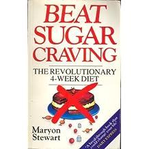 Beat Sugar Craving: The Revolutionary 4 Week Diet