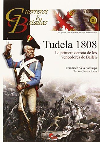 GUERREROS Y BATALLAS 103  TUDELA 1808 por FRANCISCO VELA