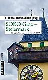 SOKO Graz - Steiermark: Kurzgeschichten zur Criminale 2017 (Kriminalromane im GMEINER-Verlag)