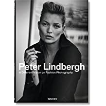 Peter Lindbergh. A Different Vision On Fashion Photography (Fotografia)