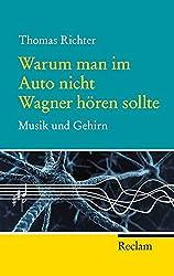 Warum man im Auto nicht Wagner hören sollte: Musik und Gehirn (Reclam Taschenbuch)