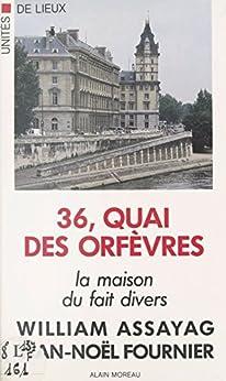 36, quai des Orfèvres : la maison du fait divers (Unité de Lieu)