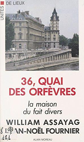 36, quai des Orfèvres : la maison du fait divers (Unité de Lieu) par William Assayag