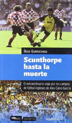 Portada del libro Scunthorpe hasta la muerte: El extraordinario viaje por los campos de fútbol ingleses de Alex Calvo-García (Híbridos)