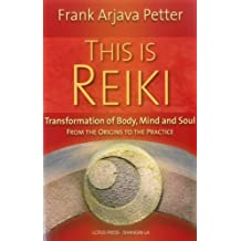 This Is Reiki: Transformation of Body, Mind and Soul from the Origins to the Practice by Frank Arjava Petter (2012-10-16)