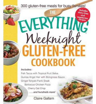 Bbq Chicken Pizza ([(The Everything Weeknight Gluten-Free Cookbook: Fish Tacos with Tropical Fruit Salsa * Quinoa Angel Hair with Bolognese Sauce * Ginger-Teriyaki Flank Steak * Barbecue Chicken Pizza * Cherry Oat Crisp... and Hundreds More!)] [Author: Claire Gallam] published on (February, 2015))