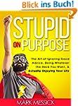Stupid On Purpose: The Art of Ignorin...