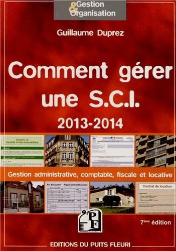 Comment gérer une S.C.I. 2013-2014. Gestion administrative, comptable, fiscale et locative par Guillaume Duprez