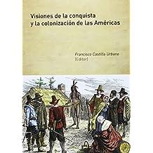 Visiones de la conquista y la colonización de las Américas (Obras Colectivas Humanidades)