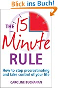 The 15 Minute Rule: How to stop procrastinating and take charge of your life (English Edition)