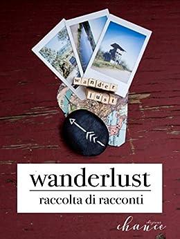 Wanderlust: racconti di viaggio di [aa.vv]