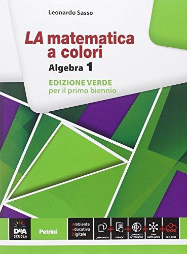 La matematica a colori. Algebra. Ediz. verde. Per le Scuole superiori. Con e-book. Con espansione online: 1