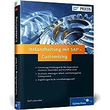 Instandhaltung mit SAP – Customizing: SAP EAM (PM) erfolgreich anpassen und konfigurieren (SAP PRESS)