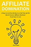 Affiliate Domination (2016): 2 Ways to Go from Broke to a Full-Time 3k Per Month Earner Affiliate Marketer in 90 Days or Less (English Edition)
