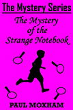 The Mystery of the Strange Notebook (FREE Adventure Book For Middle Grade Children Ages 9-12) (The Mystery Series Short Story Book 4)