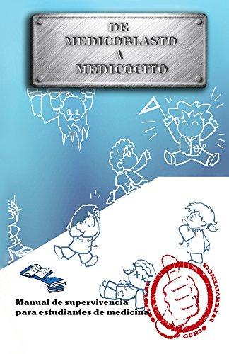 De medicoblasto a medicocito: Manual de supervivencia para estudiantes de medicina por Francisco Paredes Jimenez