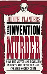 The Invention of Murder by Judith Flanders (2011-01-06)