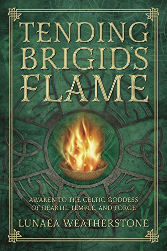 Tending Brigid's Flame: Awaken to the Celtic Goddess of Hearth, Temple, and Forge (English Edition)