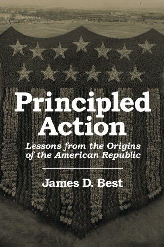 Principled Action: Lessons from the Origins of the American Republic