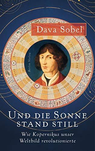 Und die Sonne stand still: Wie Kopernikus unser Weltbild revolutionierte -