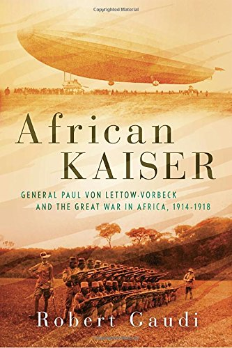 african-kaiser-general-paul-von-lettow-vorbeck-and-the-great-war-in-africa-1914-1918