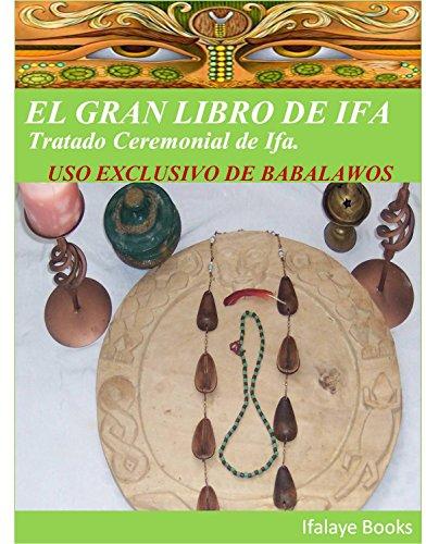 EL GRAN LIBRO DE IFA: Tratado Ceremonial de Ifa. USO EXCLUSIVO DE BABALAWOS por Ifalaye Books