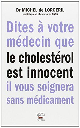 Dites à votre médecin que le cholestérol est innocent, il vous soignera sans médicaments par Michel de Lorgeril