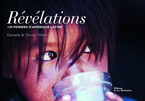 Révélations : 130 pensées d'Amérique Latine par Danielle Föllmi, Olivier Föllmi