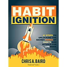 Habits: Habit Ignition: 41 Steps to Unlocking the Secret Power of Habits and Rituals for Life Book (English Edition)