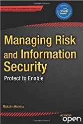 By Malcolm Harkins - Managing Risk and Information Security: Protect to Enable (1st (first) editionNew edition)