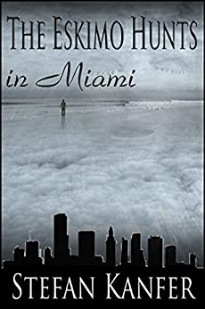 The Eskimo Hunts in Miami (English Edition) di [Kanfer, Stefan]