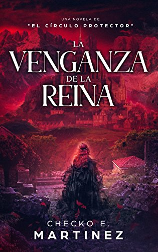 La Venganza de la Reina: Una novela de suspense, fantasia y misterio sobrenatural (El Circulo Protector nº 4) par Checko E. Martinez