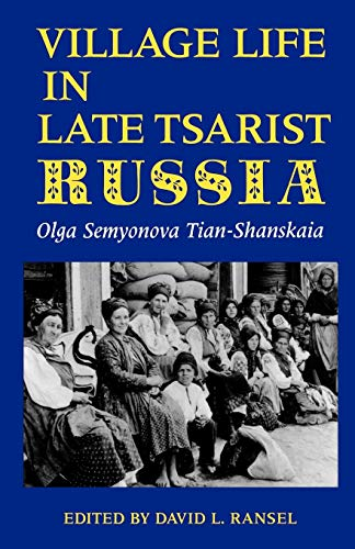 Village Life in Late Tsarist Russia: An Ethnography by Olga Semyonova Tian-Shanskaia (Indiana-Michigan Series in Russian and East European Studies)