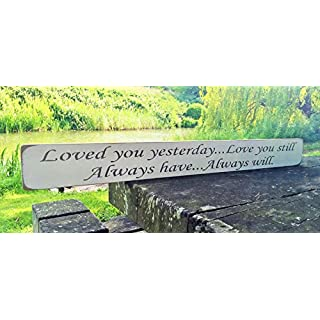 LOVED YOU YESTERDAY LOVE YOU STILL ALWAYS HAVE ALWAYS WILL Large Wooden Wedding Sign ANNIVERSARY Gift Handmade By Vintage Product Designer Austin Sloan