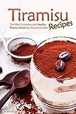 Tiramisu Recipes: The Most Nutritious and Healthy Tiramisu Meals You Should Consider