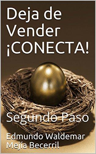 Deja de Vender ¡CONECTA! : Segundo Paso por Edmundo Waldemar  Mejía Becerril