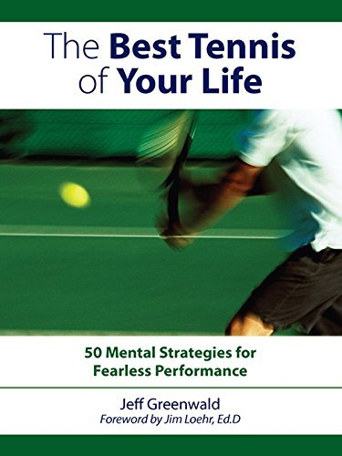 The Best Tennis of Your Life: 50 Mental Strategies for Fearless Performance by Jeff Greenwald (30-May-2008) Paperback